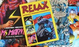 Recenzja komiksu Relax: Antologia Opowieści Rysunkowych