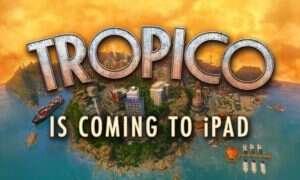 Data premiery i platformy docelowe Tropico na iOS