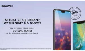 Huawei taniej wymieni ekran w telefonie